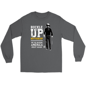 Buckle Up Buttercup, We're Making America Great Again Long Sleeve T-Shirt