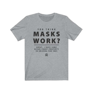 You Think Masks Work? Premium Jersey T-Shirt