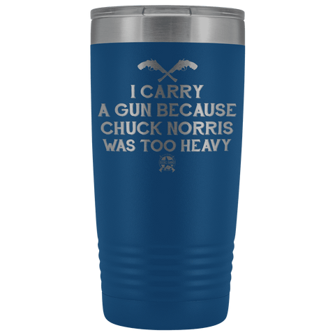 Image of I Carry A Gun Because Chuck Norris Was Too Heavy Stainless Etched Tumbler