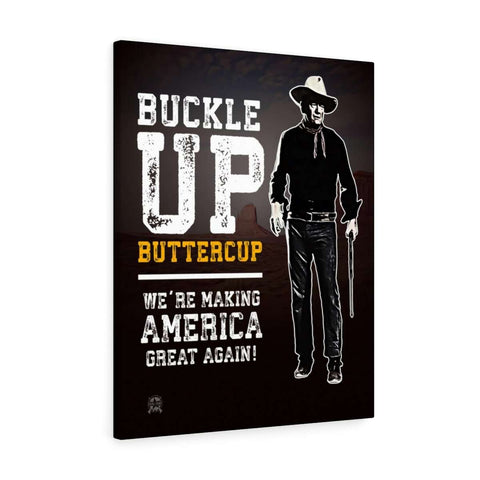 Image of Buckle Up Buttercup, We're Making America Great Again Canvas Print