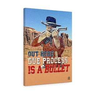 Out Here Due Process Is a Bullet! Canvas Print