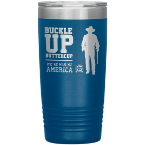 John Wayne: Buckle Up Buttercup, We're Making America Great Again Stainless Etched Tumbler
