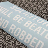 Solicitors Will Be Beaten and Robbed Vinyl Decal
