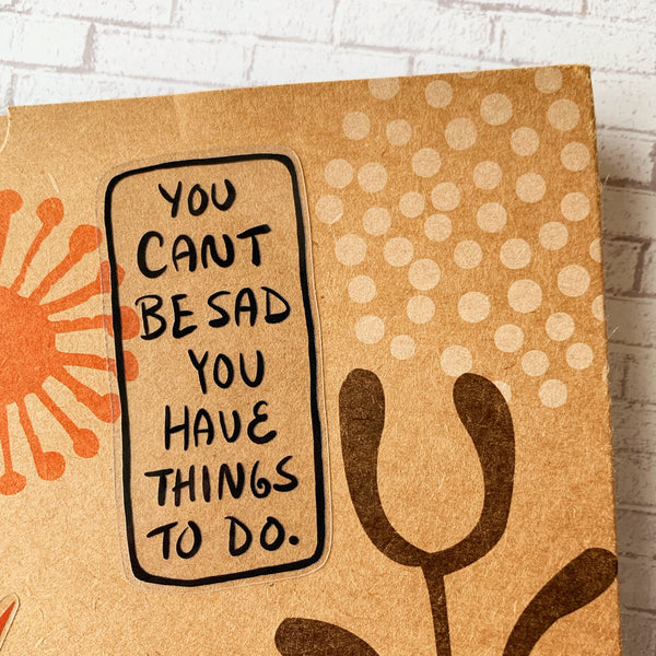You Can't Be Sad Vinyl Sticker