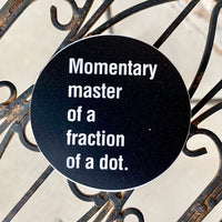 Momentary Master of a Dot Vinyl Stickers