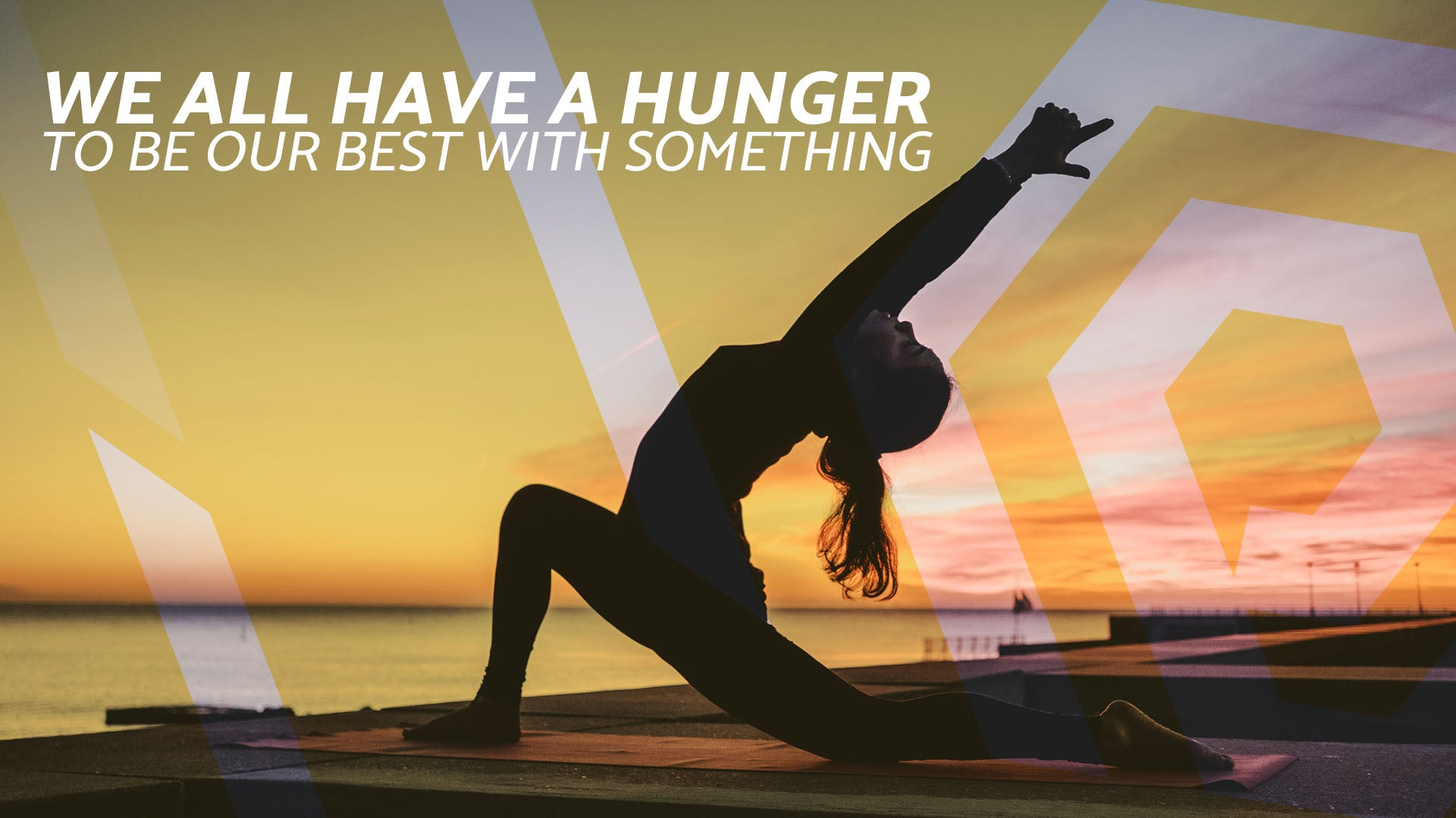 We all have a hunger to be our best with something