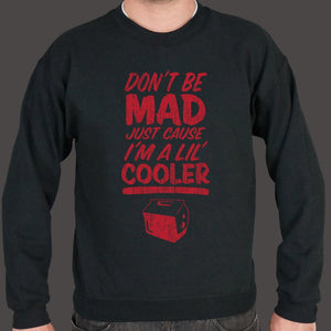 Don't Be Mad Cause I'm A Lil' Cooler Sweater (Mens)