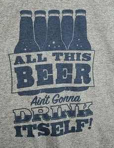 %100 Cotton High Quality T Shirt All This Beer Aint Gonna Drink Itself Humor
