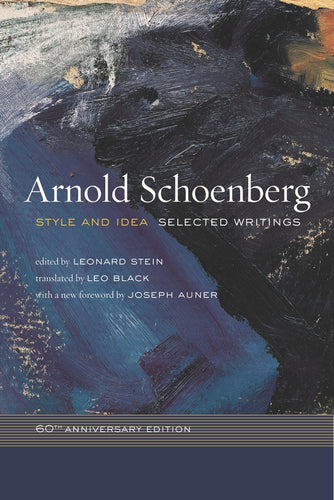 Arnold Schoenberg: Style and Idea - Selected Writings (Paperback)