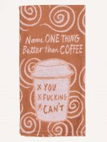 Name One Thing Better Than Coffee Dish Towel