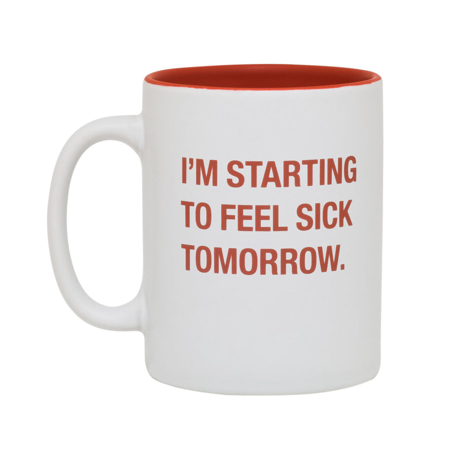 Starting to Feel Sick Tomorrow Mug