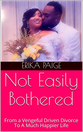 Not Easily Bothered:  From A Vengeful Driven Divorce To A Much Happier Life