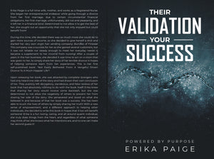 Their Validation, Your Success...Powered By Purpose Written By Erika Paige