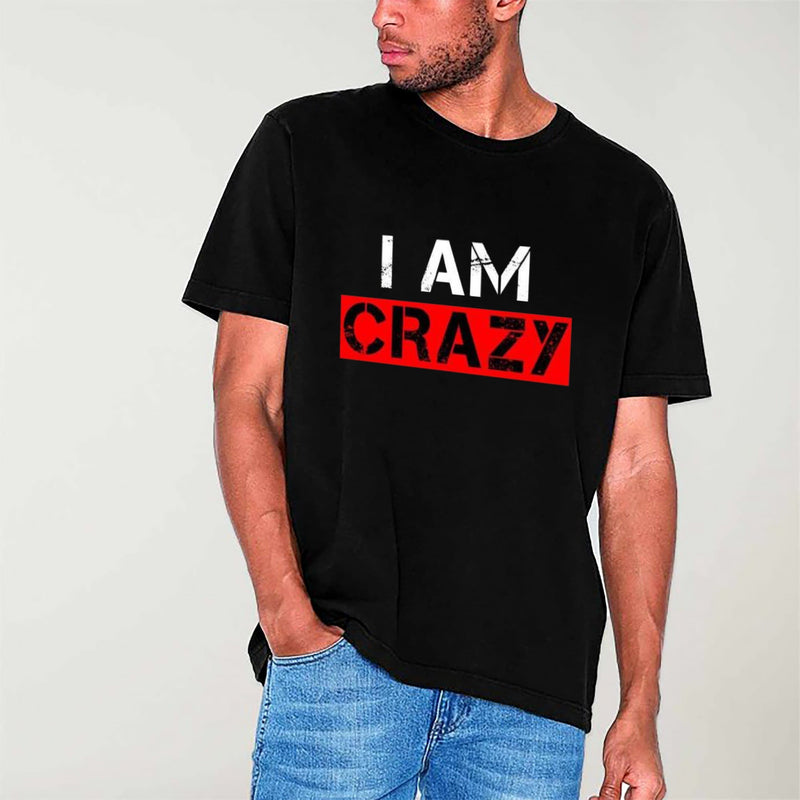 I am crazy T-Shirt