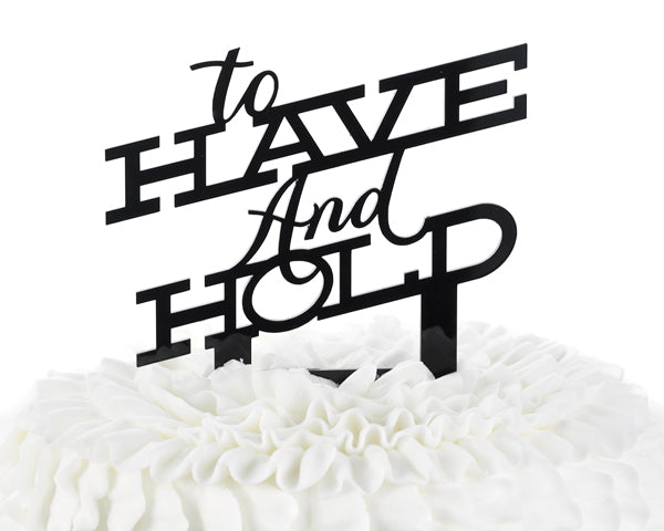 Have & Hold Acrylic Cake Topper
