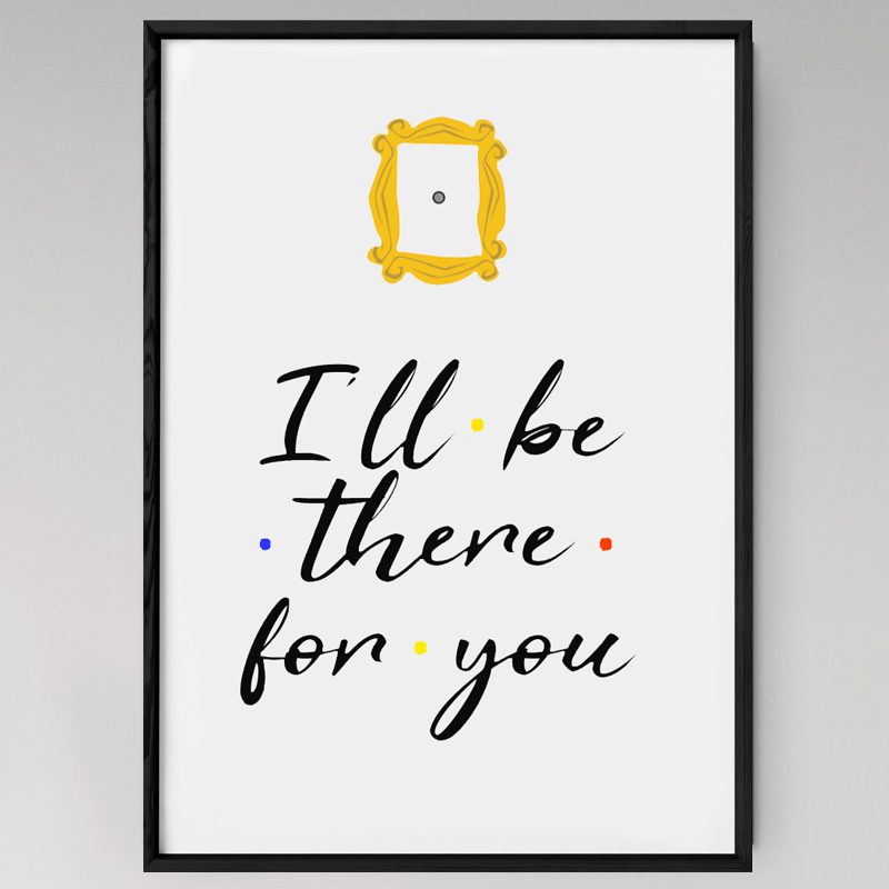 "Affiche ""I'll be there for you"""