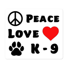 Load image into Gallery viewer, Peace Love K-9 Bubble-free stickers