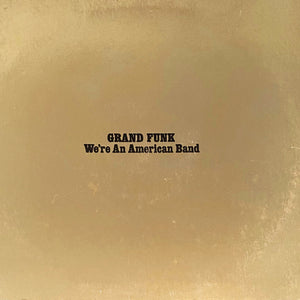 Grand Funk Railroad - We're an American Band - Super Hot Stamper (With Issues)