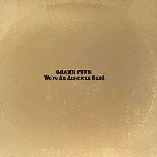 Grand Funk Railroad - We're an American Band - Hot Stamper