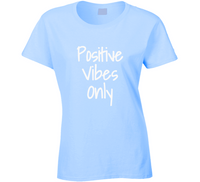 Positive Vibes Only Ladies T Shirt
