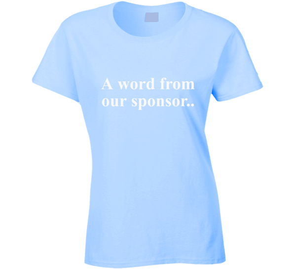 A word from our sponsor.. Ladies T Shirt