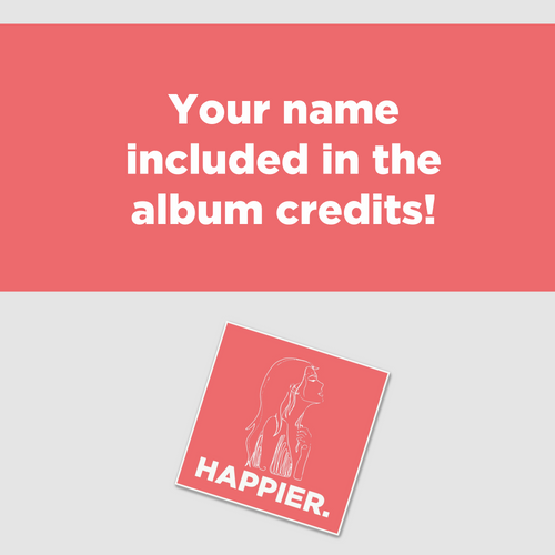 Happier. - Get added to the album credits + CD copy Pre-Order