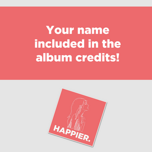 Happier. - Get added to the album credits + CD copy