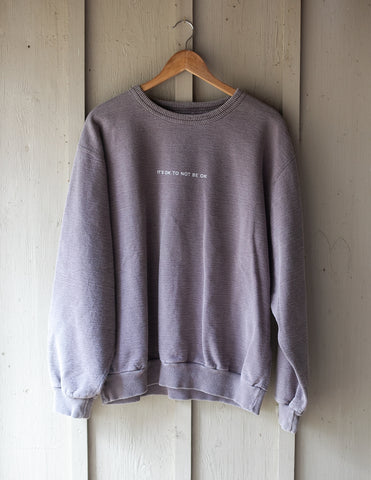 It's Ok To Not Be Ok Faded Grey Crewneck