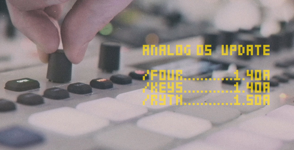OS Updates:  Analog Four 1.40A & Analog Rytm 1.50A