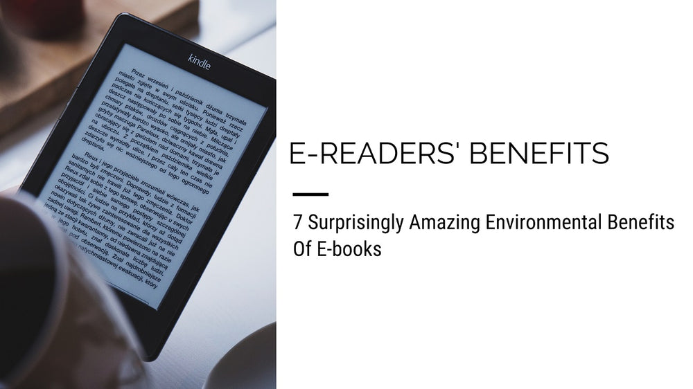 7 Surprisingly Amazing Environmental Benefits Of E-books