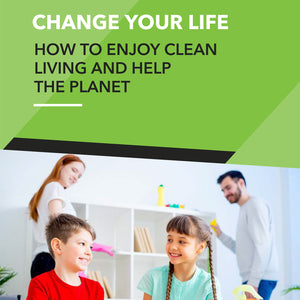 Change Your Life - How To Enjoy Clean Living and Help The Planet