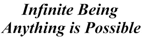 Infinite Being Anything Is Possible