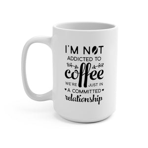 I Am Not Addicted To Coffee | White Ceramic Mug
