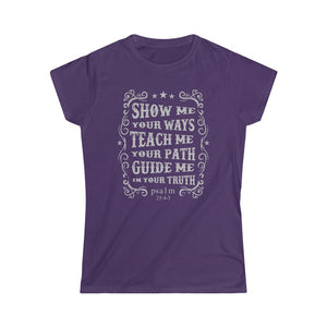 Show Me Your Ways - Psalm 25:4-5 - Women's Softstyle Tee