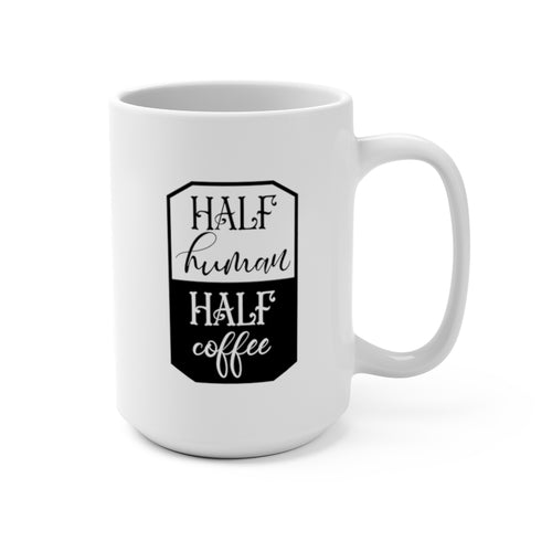Half Human, Half Coffee | White Ceramic Mug