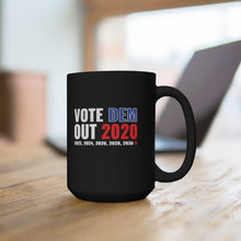 Load image into Gallery viewer, Vote Dem Out Forever | Mug 15oz