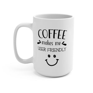 Coffee Makes Me User Friendly | White Ceramic Mug