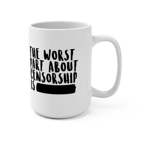 'The Worst Part About Censorship Is ------' Mug