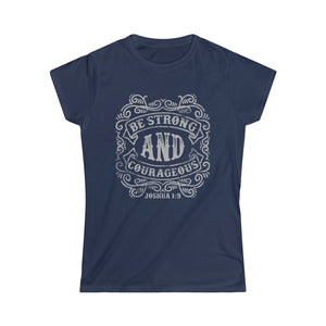 Be Strong and Courageous | Women's Softstyle Tee
