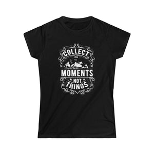 Collect Moments, Not Things | Women's Softstyle Tee