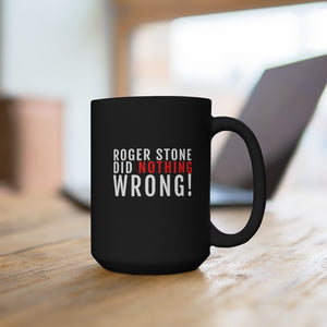 Roger Stone Did Nothing Wrong | 15oz Mug