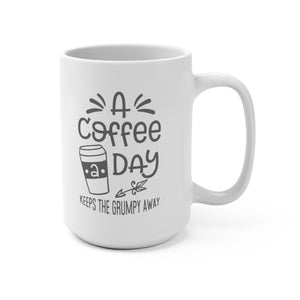 A Coffee A Day Keeps Grumpy Away| White Ceramic Mug