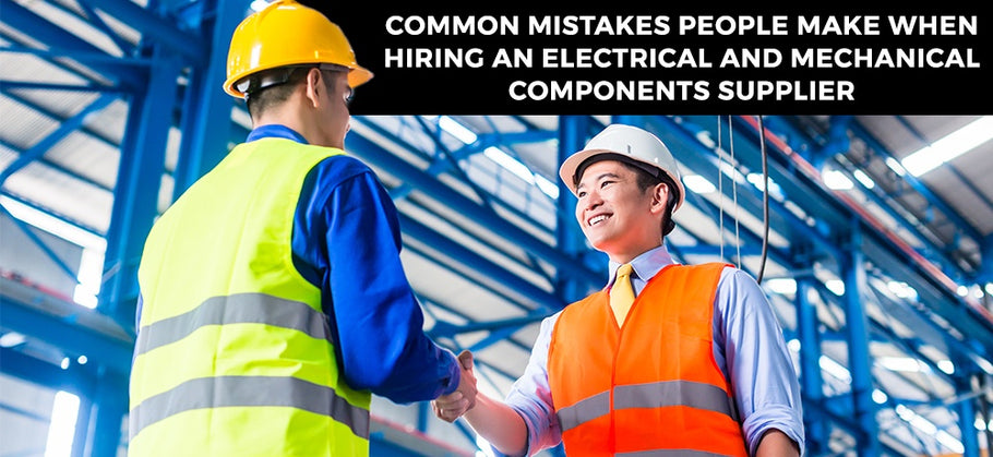 Common Mistakes Made When Hiring An Electrical-Mechanical Components Supplier
