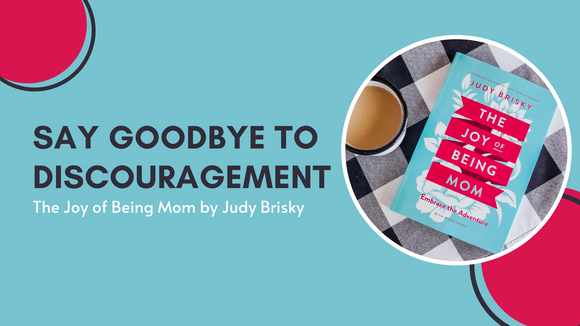 Say Goodbye to Discouragement | The Joy of Being Mom
