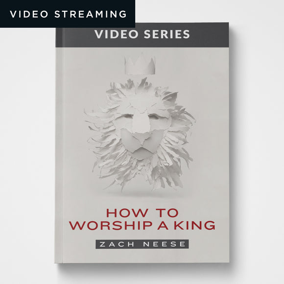How to Worship a King Video Series (Session 1 Only Streaming)