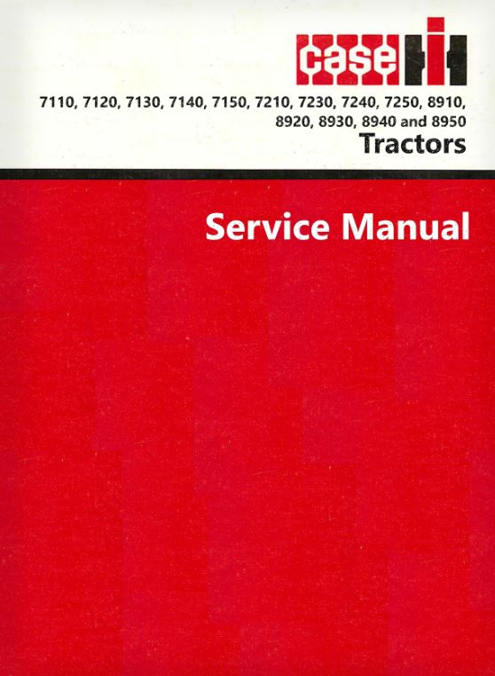 Case IH 7110, 7120, 7130, 7140, 7150, 7210, 7230, 7240, 7250, 8910, 8920, 8930, 8940 and 8950 Tractor - Service Manual