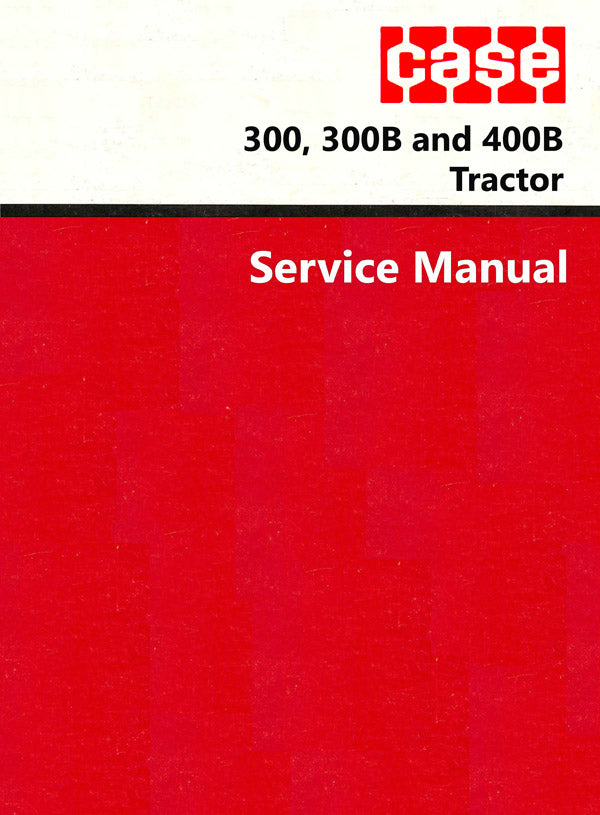 Case 300, 300B and 400B Tractor - Service Manual
