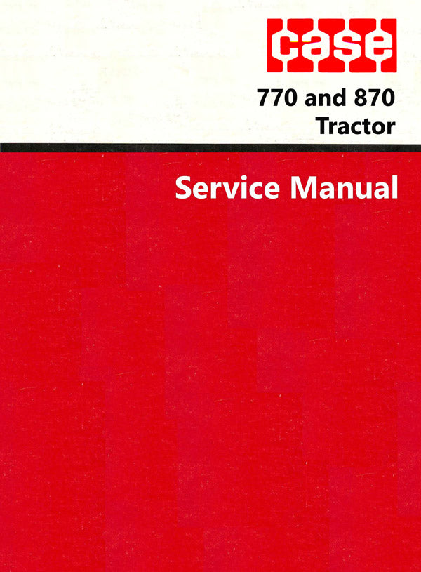 Case 770 and 870 Tractor - Service Manual
