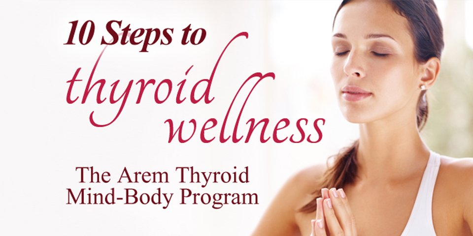 Dr. Arem's 10 steps to thyroid wellness