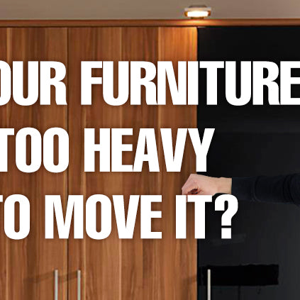 Is your furniture too heavy to move it?